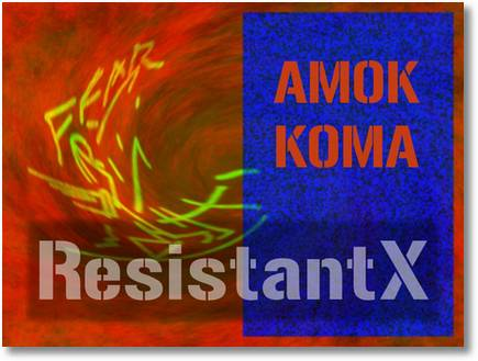 AMOK KOMA RESISTANTX