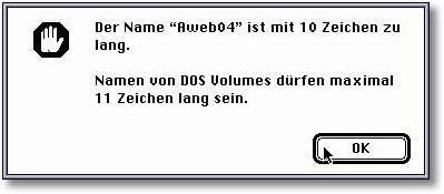 Der Name Aweb04 ist mit 10 Zeichen zu lang. Namen von DOS Volumes dürfen maximal 11 Zeichen lang sein.