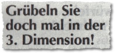 Grübeln Sie doch mal in der 3. Dimension!