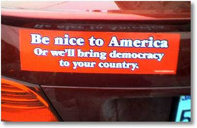 Be nice to America. Or we'll bring democracy to your country.
