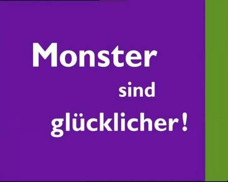 Monster sind glücklicher!