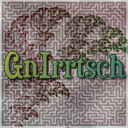 GNIRRTSCH! GNIRRTSCH!GNIRRTSCH!