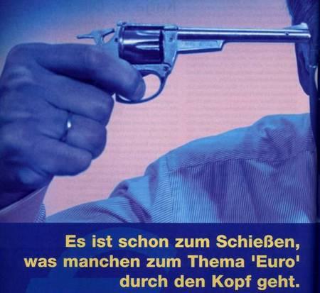 Es ist schon zum Schießen, was manchen zum Thema Euro durch den Kopf geht.