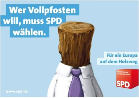 Wer Vollpfosten will, muss SPD wählen.
