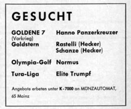 GESUCHT GOLDENE 7 Hanno Panzerkreuzer (Vorkrieg) Goldstern Rastelli (Hecker) Schanze (Hecker) Olympia-Golf Normus Tura-Liga Elite-Trumpf
