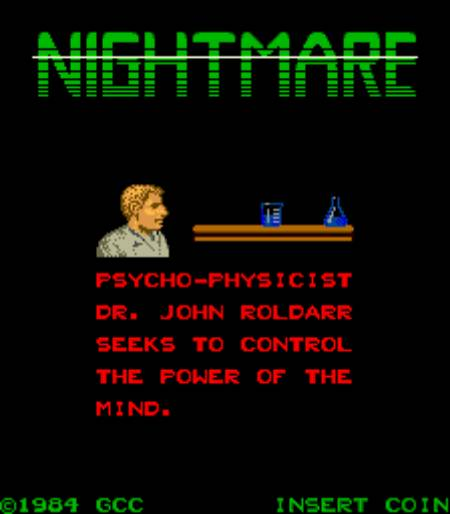 Nightmare Psycho-Physicist Dr. John Roldarr seeks to control the power of the mind. ©1984 GCC Insert Coin