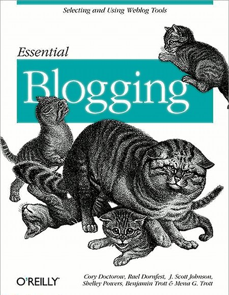 Selecting and Using Weblog Tools: Essential Blogging by O'Reilly