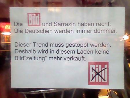 Die Bild und Sarrazin haben recht: Die Deutschen weden immer dümmer. Dieser Trend muss gestoppt werden. Deshalb wird in diesem Laden keine Bild'zeitung' mehr verkauft