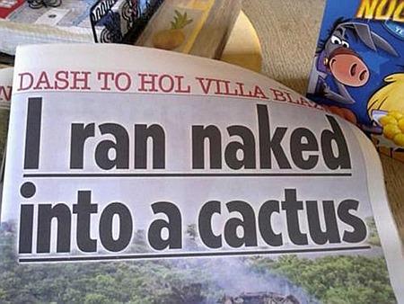 I ran naked into a cactus