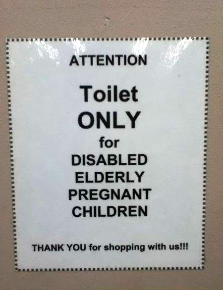Attention. Toilet only for disabled elderly pregnant children. Thank you for shopping with us