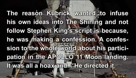 The reason Kubrick wanted to infuse his own ideas into The Shining and not follow Stephen King's script is because, he was making a confession. A confession to the whole world about his participation in the APOLLO 11 Moon landing. It was all a hoax and... He directed it.