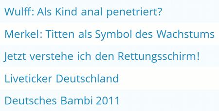 Wulff: Als Kind anal penetriert? / Merkel: Titten als Symbol des Wachstums / Jetzt verstehe ich den Rettungsschirm! / Liveticker Deutschland / Deutsches Bambi