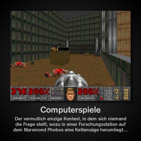 Computerspiele: Der vermutlich einzige Kontext, in dem sich niemand die Frage stellt, wozu in einer Forschungsstation auf dem Marsmond Phobos eine Kettensäge herumliegt