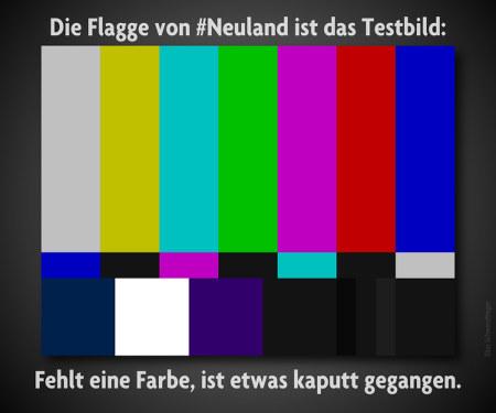 Die Flagge von #Neuland ist das Testbild: Fehlt eine Farbe, ist etwas kaputt gegangen