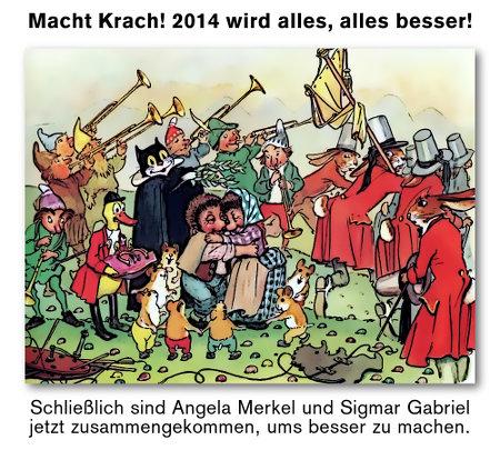 Macht Krach! 2014 wird alles, alles besser! Schließlich sind Angela Merkel und Sigmar Gabriel jetzt zusammengekommen, ums besser zu machen.
