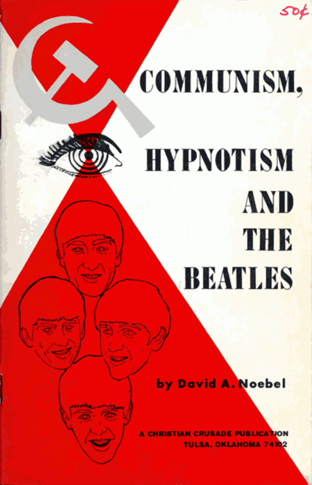 Communism, Hypnotism and the Beatles by David A. Noebel -- A Christian Crusade Publication, Tulsa, Oklahoma 74102