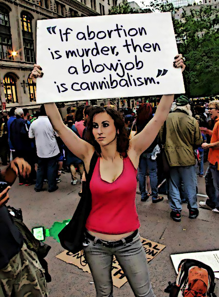If abortion is murder, then a blowjob is cannibalism
