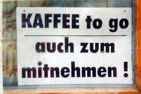 KAFFEE to go -- auch zum mitnehmen!