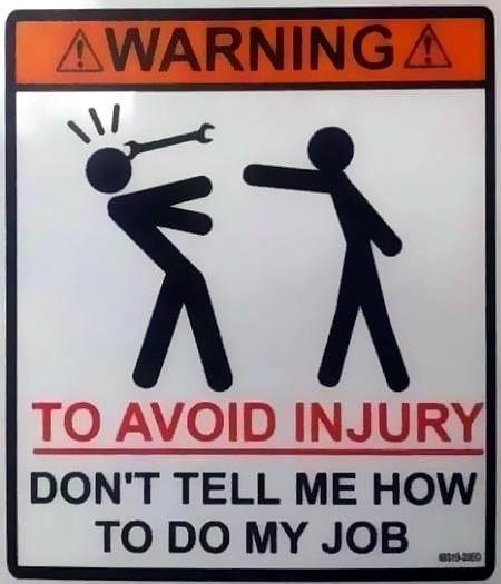 Warning! To avoid injury, don't tell me how to do my job!