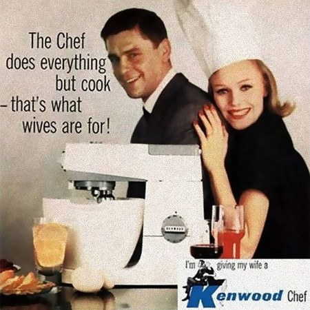 The chef does everything but cook -- that's what wifes are for. -- I'm giving my wife a Kenwood Chef