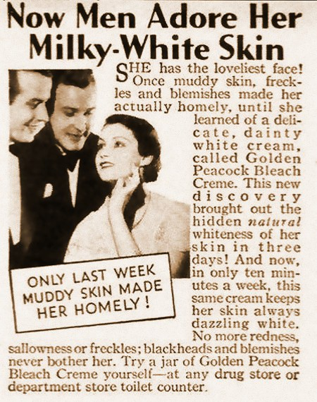 Now Men Adore Her Milky-White Skin -- Only last week muddy skin made her homely! -- She has the loveliest face! Once muddy skin, freckles and blemishes made her actually homely, until she learned of a delicate, dainty white cream, called Golden Peacock Bleach Creme...