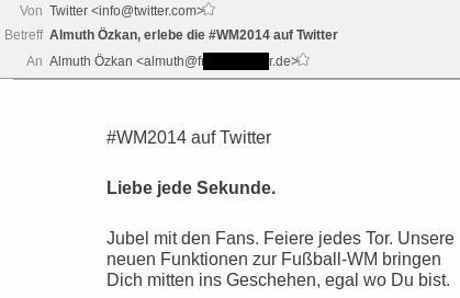 E-Mail von Twitter: #WM2014 auf Twitter -- Liebe jede Sekunde. -- Jubel mit den Fans. Feiere jedes Tor. Unsere neuen Funktionen zur Fußball-WM bringen Dich mitten ins Geschehen, egal wo Du bist.