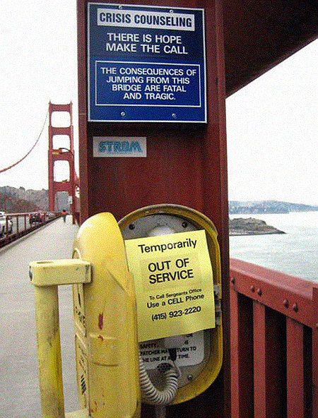 Crisis counseling -- There is hope! Make the call! The consequences of jumping from this bridge are fatal and tragic. -- Temporarily out of service, use a cell phone...