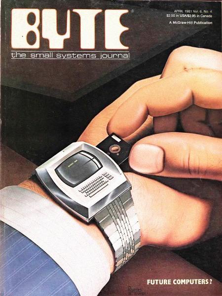 Titelseite der Zeitschrift 'Byte -- the small systems journal' vom April 1981 mit einer absurden Vorstellung eines Computers in einer Armbanduhr: Unbedienbare Tastatur und ein Einschub für winzige Disketten