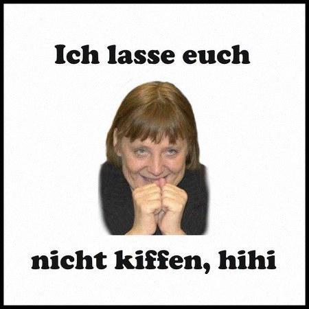 Bild von Angela Merkel, kindisch lachend: 'Ich lasse euch nicht kiffen, hihi'