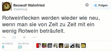 Tweet von @waluburg: Rotweinflecken werden wieder wie neu, wenn man sie von Zeit zu Zeit mit ein wenig Rotwein beträufelt.