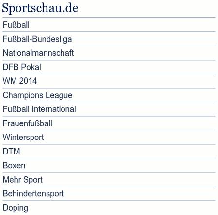 Sportschau.de -- Fußball -- Fußball-Bundesliga -- Nationalmannschaft -- DFB-Pokal -- WM 2014 -- Champions League -- Fußball International -- Frauenfußball -- Wintersport -- DTM -- Boxen -- Mehr Sport -- Behindertensport -- Doping