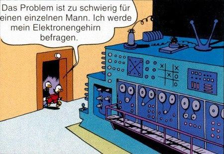 Dagobert und Donald Duck gehen in einem Raum mit einem riesigen Computer: Das Problem ist zu schwierig für einen einzelnen Mann. Ich werde mein Elektronengehirn befragen.