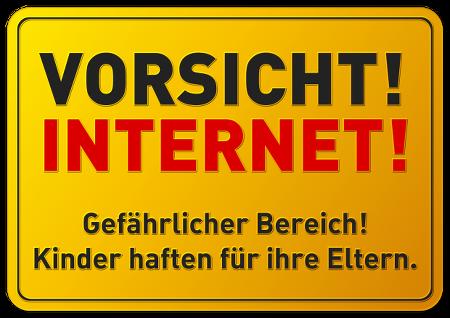 Vorsicht! Internet! Gefährlicher Bereich! Kinder haften für ihre Eltern.