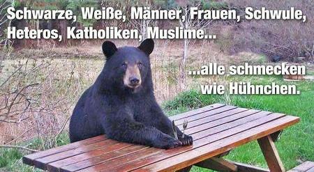 Foto eines Bären, der mit Besteck in der Hand an einem Tisch sitzt. Dazu der Text: Schwarze, Weiße, Männer, Frauen, Schwule, Heteros, Katholiken, Muslime... alle schmecken wie Hühnchen