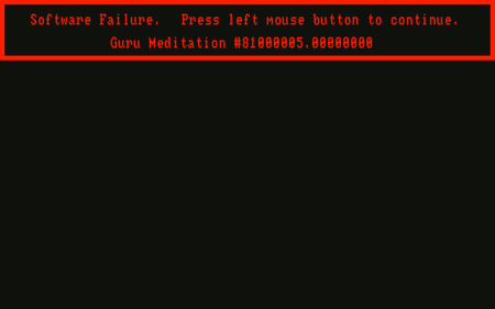 Software Failure. Press left mouse button to continue. Guru Meditation #01000005.00000000