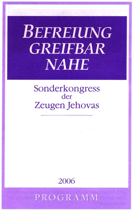 'Befreiung greifbar nahe' -- Sonderkongreoss der Zeugen Jehovas 2006 -- Programm