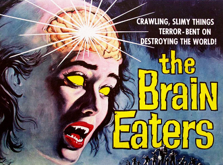 Crawling, slimy things terror - bent on destroying the world! the Brain Eaters