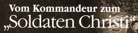Vom Kommandeur zum Soldaten Christi