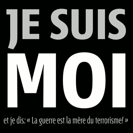 Je suis moi, et je dis: « La guerre est la mère du terrorisme! »