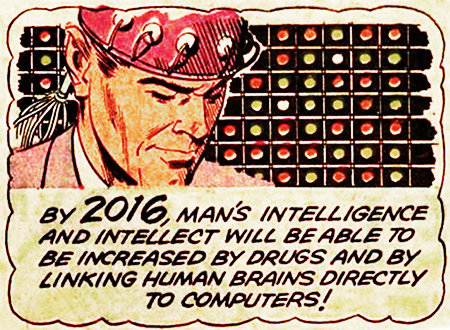 By 2016, man's intelligence and intellect will be able to be increased by drugs and by linking human brains directly to computers!