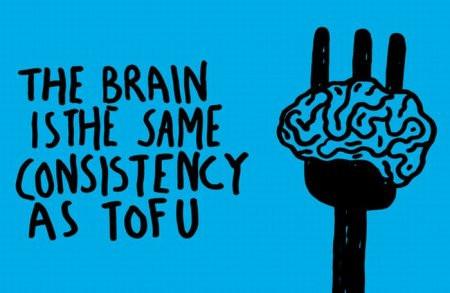 Zeichnung einer Gabel, auf der ein Gehirn aufgespießt ist. Daneben der Text: The brain is the same consistency as tofu.