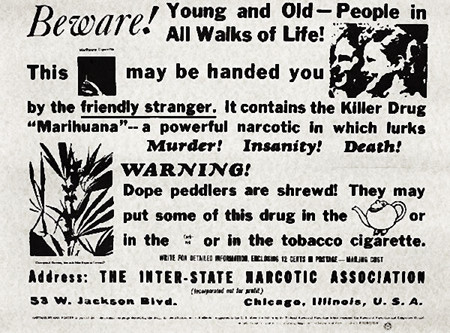 Beware! Young and Old, People in All Walks of Life! This (image of a joint) may be handed you by the friendly stranger. It contains the Killer Drug 'Marihuana', a powerful narcotic in wich lurks Murder! Insanity! Death!