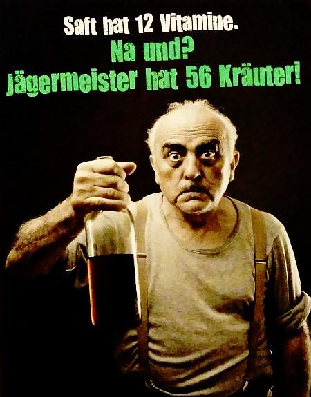 Saft hat 12 Vitamine. Na und? Jängermeiser hat 56 Kräuter!