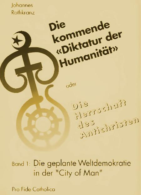 Titelseite des Buches 'Die kommende Diktatur der Humanität oder Die Herrschaft des Antichristen, Band 1: Die geplante Weltdemokratie in der City of Man' von Johannes Rothkranz, verlegt von Pro Fide Catholica