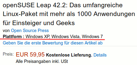 openSUSE Leap 42.2: Das umfangreiche Linux-Paket mit mehr als 1000 Anwendungen für Einsteiger und Geeks -- von Open Source Press -- Plattform: Windows XP, Windows Vista, Windows 7 -- Geben Sie die erste Bewertung für diesen Artikel ab -- Preis: EUR 59,95, kostenlose Lieferung. Alle Preisangabe inkl. USt