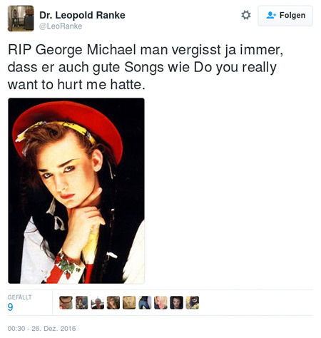 Tweet von @LeoRanke (Dr. Leopold Ranke) -- RIP George Michael man vergisst ja immer, dass er auch gute Songs wie Do you really want to hurt me hatte.