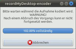 Bitte warten während die Aufnahme kodiert wird. WARNUNG! Nach einem Abbruch des Vorgangs kann er nicht fortgesetzt werden. -- 102.00% vollständig