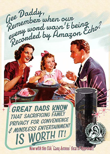 Gee Daddy, Remember when our every word wasn't being Recorded by Amazon Echo? -- Great Dads know that sacrificing family privacy for convenience and mindless entertainment is worth it! -- Now with the CIA 'Easy Access' Seal of Approval