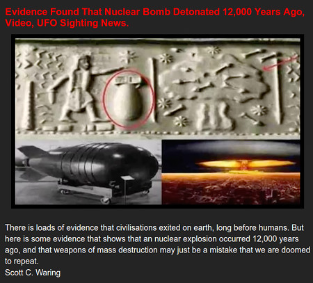 Evidence Found That Nuclear Bomb Detonated 12,000 Years Ago, Video, UFO Sighting News. -- There is loads of evidence that civilisations existed on earth, long before humans. But here is some evidence that shows that an [sic!] nuclear explosion occured 12,000 years ago, and that weapons of mass destruction may just be a mistake that we are doomed to repeat.