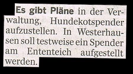 Es gibt Pläne in der Verwaltung, Hundekotspender aufzustellen. In Westerhausen soll testweise ein Spender am Ententeich aufgestellt werden.
